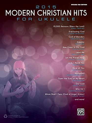 2015 Modern Christian Hits for Ukulele: Ukulele Tab