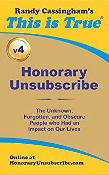 Honorary Unsubscribe v4: The Unknown, Forgotten, and Obscure People who Had an Impact on Our Lives by [Randy Cassingham]