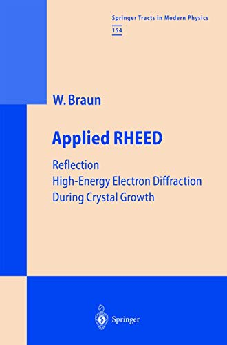 Applied RHEED: Reflection High-Energy Electron Diffraction During Crystal Growth (Springer Tracts in Modern Physics (154))