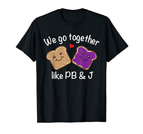 We Go Together Like PB & J - Peanut Butter and Jelly T-Shirt