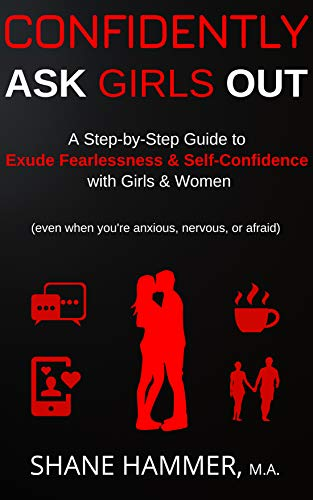 Confidently Ask Girls Out: A Step-by-Step Guide to Exude Fearlessness and Self-Confidence with Girls & Women (even when you're anxious, nervous, or afraid) (English Edition)