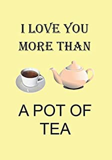 I LOVE YOU MORE THAN A POT OF TEA: NOTEBOOKS MAKE IDEAL GIFTS AT ALL TIMES OF YEAR BOTH AS PRESENTS AND FOR COMPETITION PRIZES.