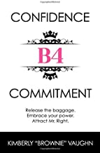 Confidence B4 Commitment: Release the baggage. Embrace your power. Attract Mr. Right.