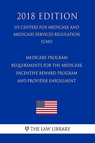 Medicare Program - Requirements for the Medicare Incentive Reward Program and Provider Enrollment (US Centers for Medicare and Medicaid Services Regulation) (CMS) (2018 Edition) (English Edition)