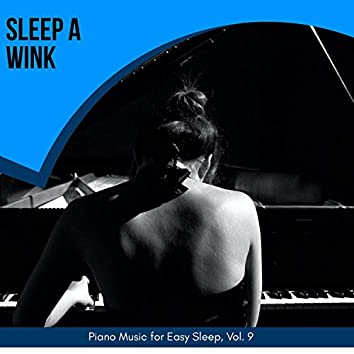 Sleep A Wink - Piano Music For Easy Sleep, Vol. 9