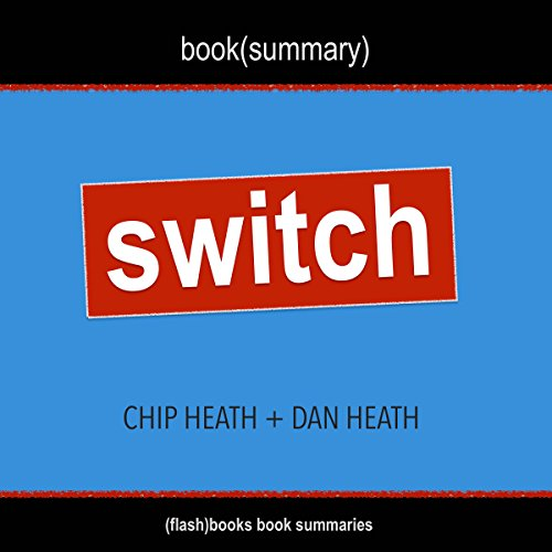 Summary of Switch: How to Change Things When Change Is Hard by Chip Heath & Dan Heath audiobook cover art