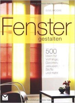 Fenster gestalten: 500 Ideen für Vorhänge, Gardinen, Jalousien, Stoffe und mehr von Gina Moore ( 2. Oktober 2008 )