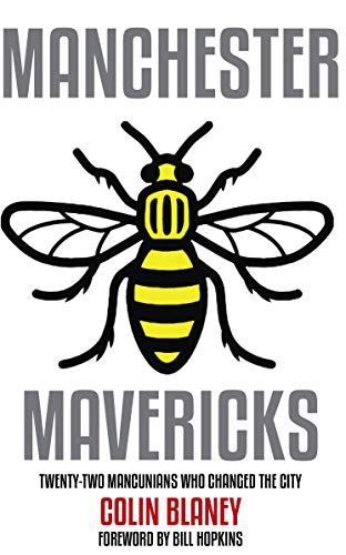 Manchester Mavericks: Twenty-two people who changed the city (English Edition)