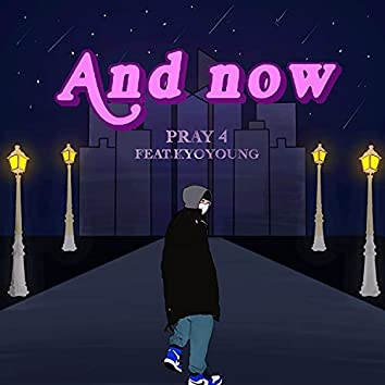 AND NOW (feat. KYOYOUNG, DILLYGOTITBUMPIN)