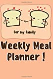 Weekly Meal Planner! for my family: Track And Plan Your Meals Food Planner & Grocery list Menu