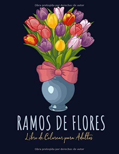 Ramos de Flores Libro De Colorear para Adultos: Flores Paginas para Colorear | Flores para Adultos Relajacion y Alivio del Estres | Libro para Colorear para Adultos con Flores en Gran Formato