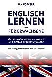 Englisch lernen für Erwachsene: Das Intensivtraining um schnell und einfach Englisch zu lernen inkl. Dialoge, Vokabellisten, Tests und Lösungen