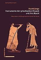 Nachklange. Instrumente Der Griechischen Klassik Und Ihre Musik: Materialien Und Zeugnisse Von Homer Bis Heute