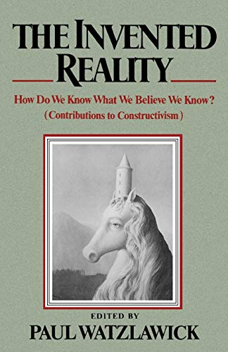 Invented Reality: How Do We Know What We Believe We Know?