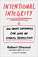Intentional Integrity: How Smart Companies Can Lead an Ethical Revolution--And Why That's Good for All of Us (International Edition)