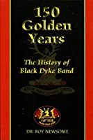 150 Golden Years: The History of the Black Dyke (Mills) Band