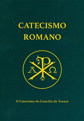 Catecismo Romano. O Catecismo do Concílio de Trento