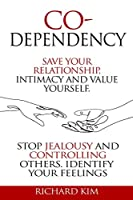 Codependency: Save Your Relationship, Intimacy and Value Yourself. Stop Jealousy and Controlling Others. Identify Your Feelings.