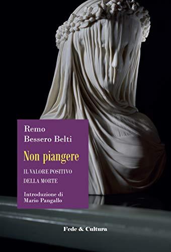 Non piangere: Il valore positivo della morte (Italian Edition)