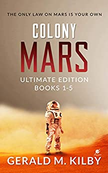 Colony Mars Ultimate Edition: Books 1-5 of the Highly Entertaining Hard Sci-Fi Thriller. by [Gerald M. Kilby]
