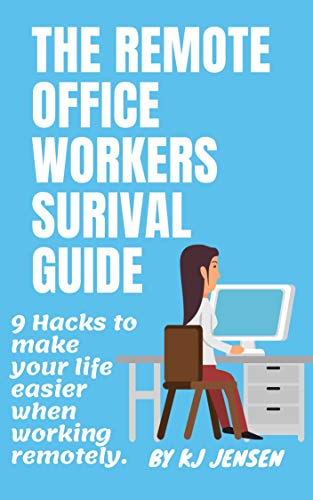 The Remote Office Workers Survival Guide: 9 Hacks to Make your Life Easier when working remotely. (English Edition)