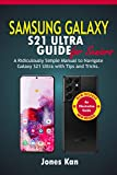 Samsung Galaxy S21 Ultra Guide for Seniors: A Ridiculously Simple Manual to Navigate Galaxy S21 Ultra with Tips & Tricks
