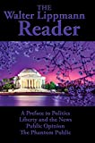 The Walter Lippmann Reader: A Preface to Politics; Liberty and the News; Public Opinion; The Phantom Public (English Edition)