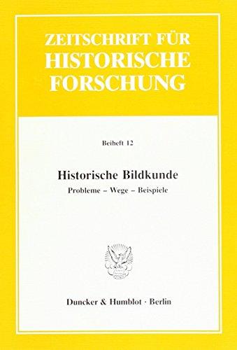 Historische Bildkunde.: Probleme - Wege - Beispiele. (Zeitschrift für Historische Forschung. Beihefte)