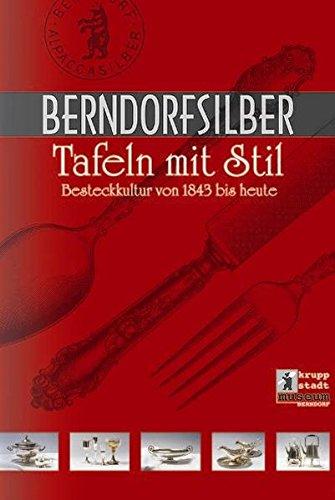 Berndorf Silber - Tafeln mit Stil: Die Besteckerzeugung in Berndorf von den Anfängen bis Heute