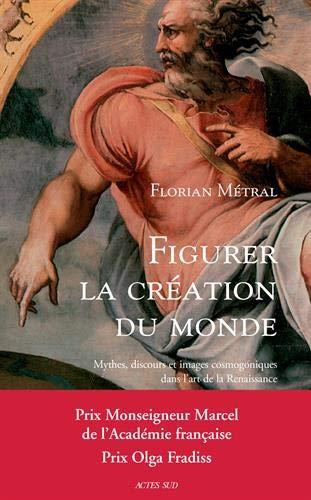 Figurer la création du monde: Mythes, discours et images cosmogoniques dans l'art de la Renaissance