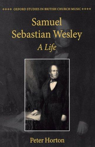 Samuel Sebastian Wesley: A Life (Oxford Studies in British Church Music)