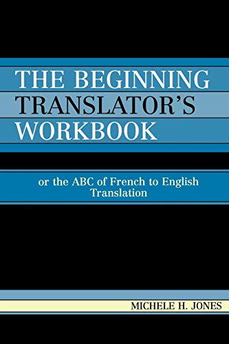 The Beginning Translator's Workbook: Or the ABC of French to English Translation