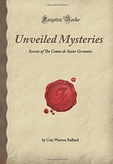 Unveiled Mysteries: Secrets of The Comte de Saint Germain (Forgotten Books)
