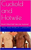 Cuckold and Hotwife - A Married Couple Confess: Book 8:  Black Bull Takes her Husband (English...