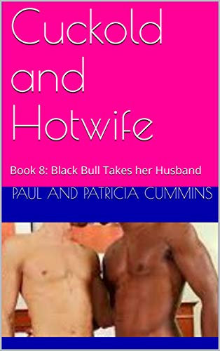 Cuckold and Hotwife - A Married Couple Confess: Book 8:  Black Bull Takes her Husband (English Edition)