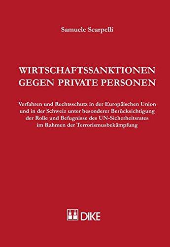 Wirtschaftssanktionen gegen private Personen: Verfahren und Rechtsschutz in der europäischen Union und in der Schweiz unter besonderer ... im Rahmen der Terrorismusbekämpfung