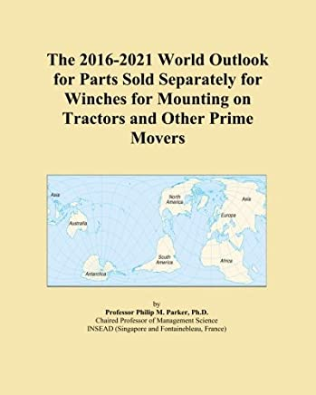 The 2016-2021 World Outlook for Parts Sold Separately for Winches for Mounting on Tractors and Other Prime Movers