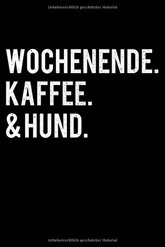 Wochenende Kaffee & Hund: Liniertes Notizbuch Din-A5 Heft für Notizen