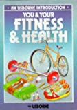You and Your Fitness and Health (Usborne Body Books)
