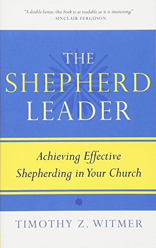 Shepherd Leader, The: Achieving Effective Shepherding in Your Church