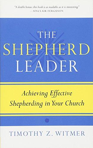 Shepherd Leader, The: Achieving Effective Shepherding in Your Church