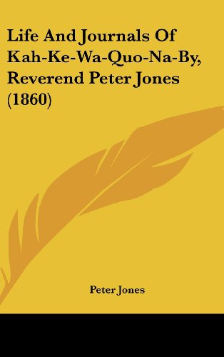 Download Life and Journals of Kah-ke-wa-quo-na-by, Reverend Peter Jones 1437269680