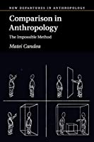 Comparison in Anthropology: The Impossible Method (New Departures in Anthropology)