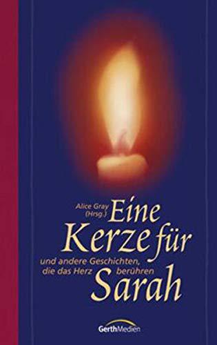 Eine Kerze für Sarah ... ... und andere Geschichten, die das Herz berühren