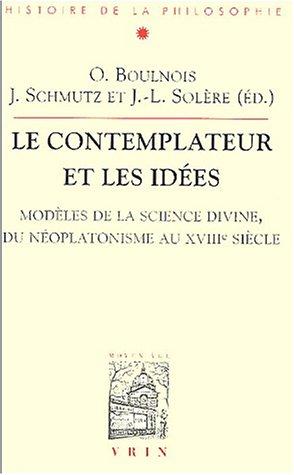 Le contemplateur et les idées. : Modèles de la science divine, du néoplatonisme au XVIIIème siècle