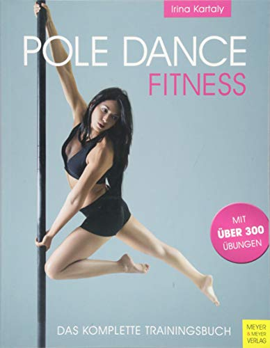 Pole Dance Fitness: Das komplette Trainingsbuch