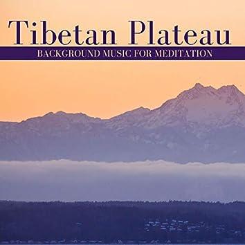 Tibetan Plateau: Background Music for Meditation