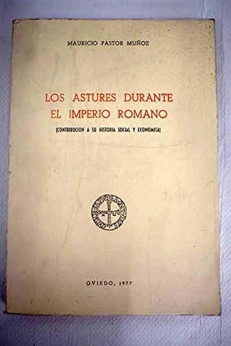 Los Astures Durante el Imperio Romano (Contribucion a su Historia Social y Economica) (Spanish Edition)