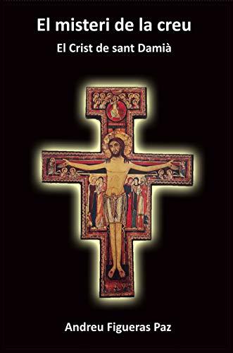 El misteri de la creu: El Crist de Sant Damià (Catalan Edition)