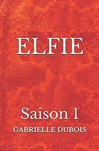 ELFIE - Saison 1 par Gabrielle Dubois